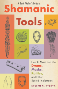 A spirit Walkers guide to shamanic tools