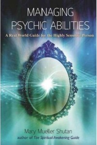 Mary Shutan Managing Psychic Abilities